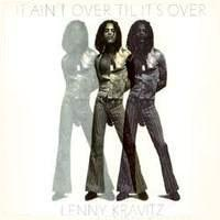 It Ain't Over 'Til It's Over (Lenny Kravitz)